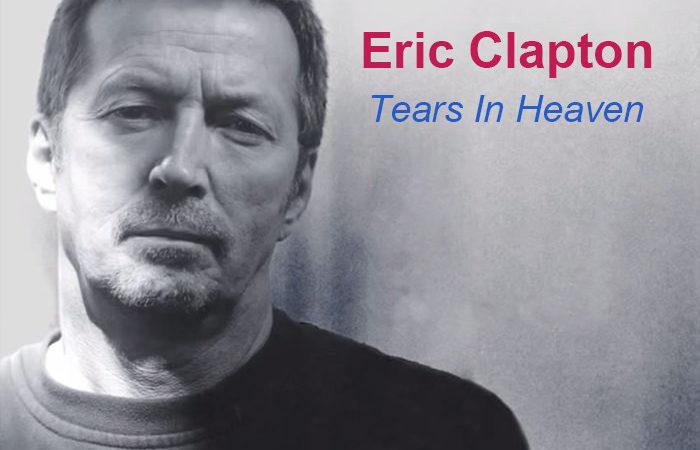 ΙΣΤΟΡΙΕΣ ΓΙΑ ΜΕΓΑΛΑ ΤΡΑΓΟΥΔΙΑ ERIC CLAPTON – TEARS IN HEAVEN